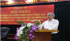 Hội thảo Giải pháp xây dựng chính sách tổng thể phát triển KT-XH vùng dân tộc và miền núi giai đoạn 2021-2025