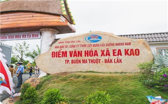 Điểm du lịch văn hóa Ea Kao: Khơi dậy tiềm năng ở vùng đất khó