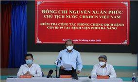 Chủ tịch nước kiểm tra công tác phòng, chống dịch COVID-19 tại Đà Nẵng