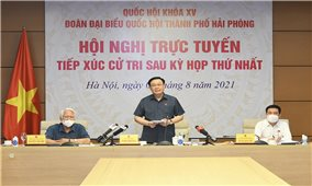 Chủ tịch Quốc hội tiếp xúc cử tri Hải Phòng theo hình thức trực tuyến