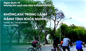 Ngày quốc tế Không khí sạch vì bầu trời xanh: Hướng tới hành tinh khỏe mạnh