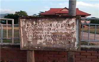 Di tích Nhà tù Lao Bảo xuống cấp nghiêm trọng: Bao giờ được trùng tu?