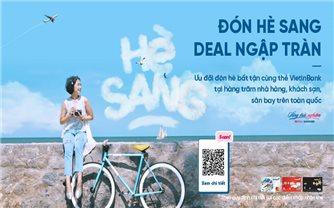 Đón hè sang, ưu đãi ngập tràn cùng thẻ VietinBank
