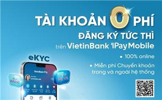 VietinBank loại bỏ hoàn toàn mối lo của khách hàng về PHÍ