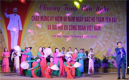 Chương trình văn nghệ Kỷ niệm 60 năm ngày Bác Hồ lên thăm Yên Bái và chào mừng Đại hội XII Công đoàn Việt Nam